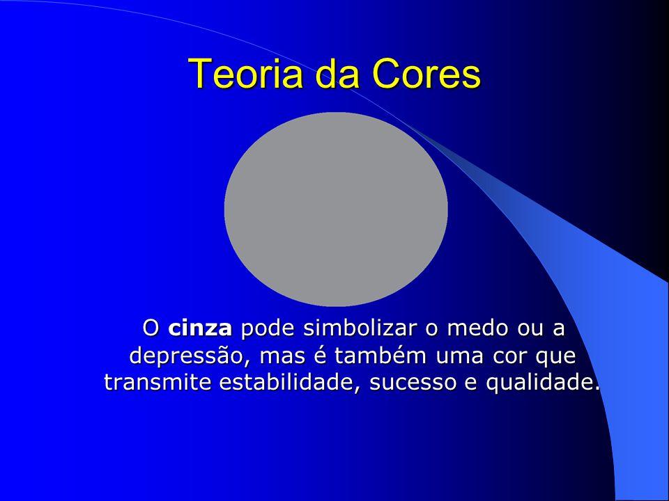 Teoria da Cores O cinza pode simbolizar o medo ou a depressão, mas é também uma cor que transmite estabilidade, sucesso e qualidade.