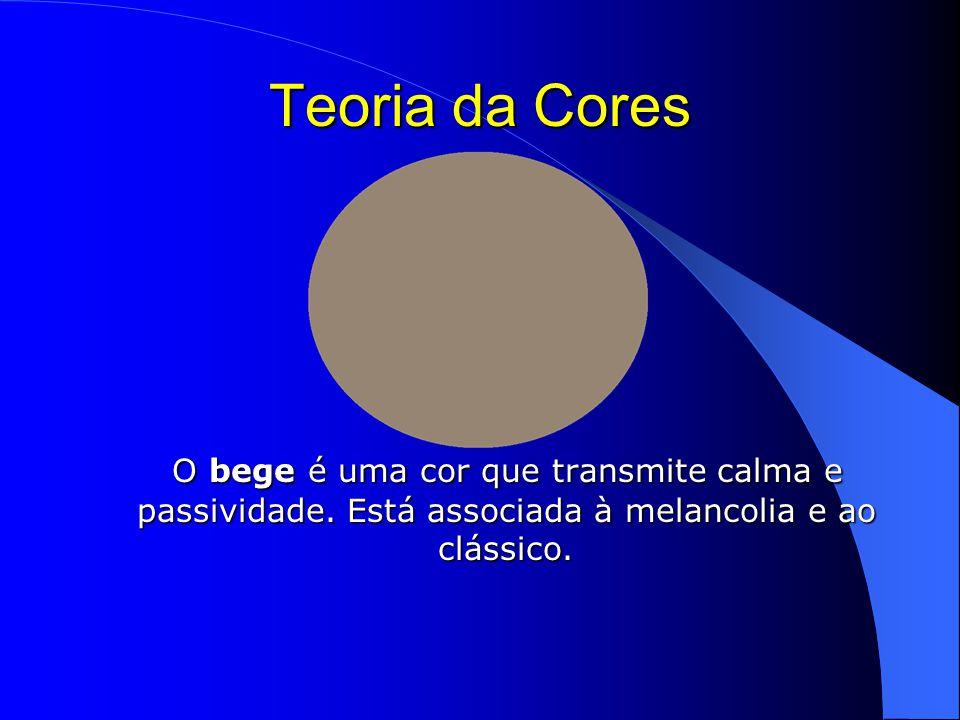 Teoria da Cores O bege é uma cor que transmite calma e passividade.