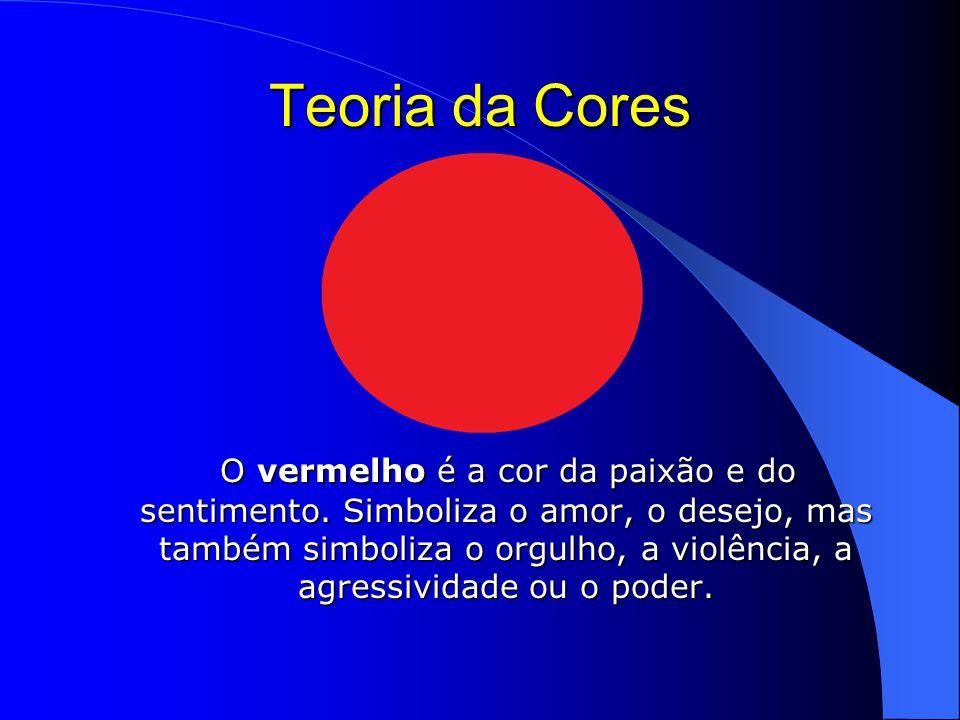 Teoria da Cores O vermelho é a cor da paixão e do sentimento.