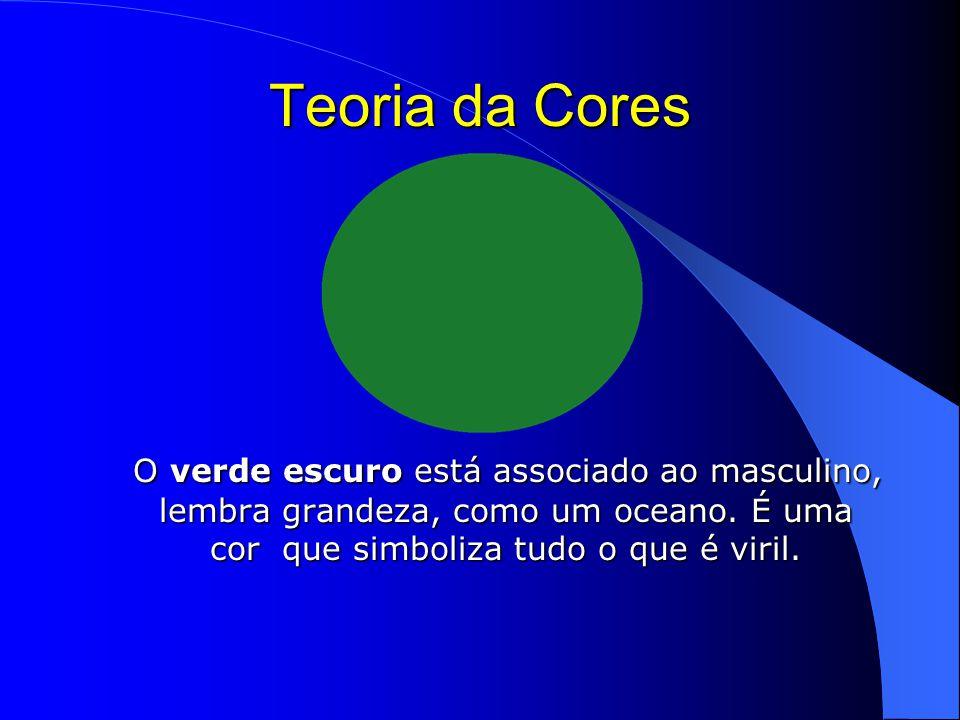 Teoria da Cores O verde escuro está associado ao masculino, lembra grandeza, como um oceano.