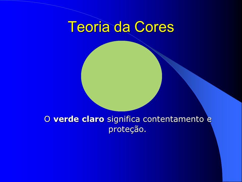 Teoria da Cores O verde claro significa contentamento e proteção.