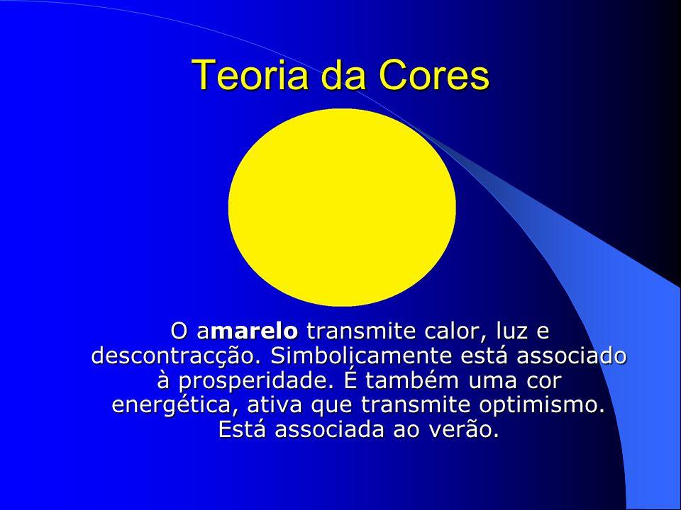 Teoria da Cores O amarelo transmite calor, luz e descontracção.