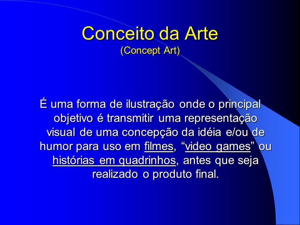 Conceito da Arte (Concept Art) É uma forma de ilustração onde o principal objetivo é transmitir uma representação visual de uma concepção da idéia e/ou de humor para uso em filmes, video games ou histórias em quadrinhos, antes que seja realizado o produto final.