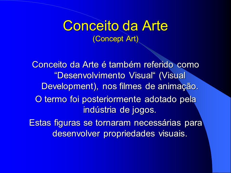 Conceito da Arte (Concept Art) Conceito da Arte é também referido como Desenvolvimento Visual (Visual Development), nos filmes de animação.