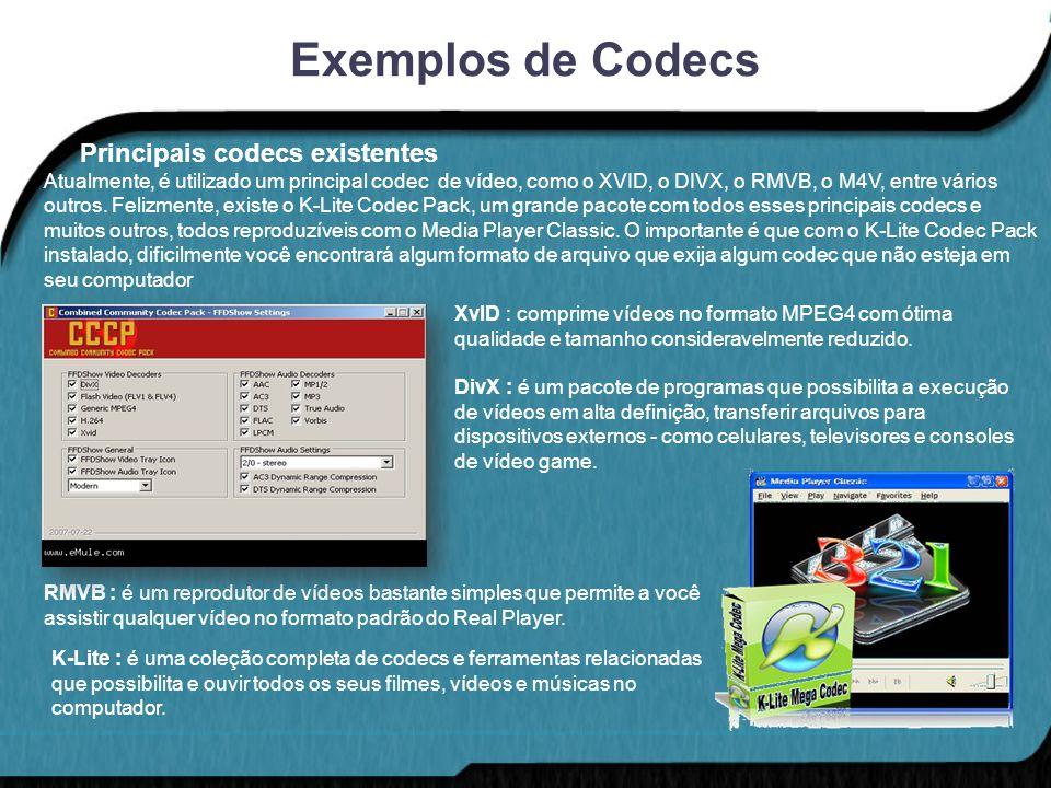 Exemplos de Codecs XvID : comprime vídeos no formato MPEG4 com ótima qualidade e tamanho consideravelmente reduzido. DivX : é um pacote de programas q