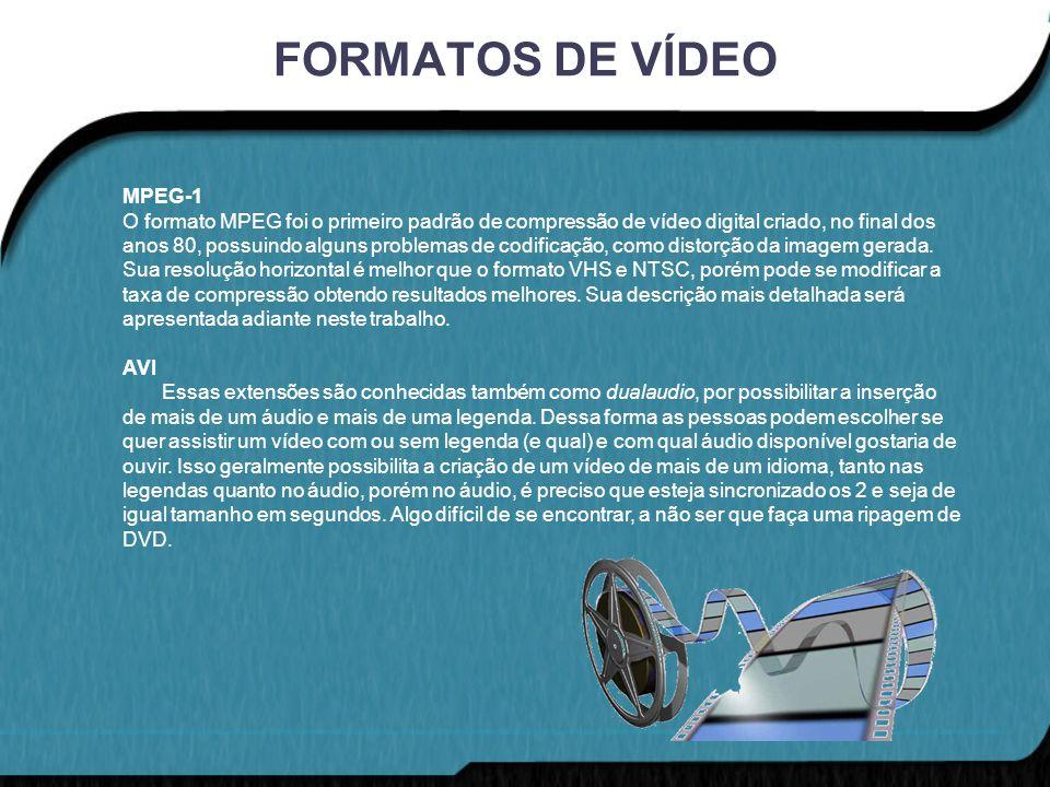 FORMATOS DE VÍDEO MPEG-1 O formato MPEG foi o primeiro padrão de compressão de vídeo digital criado, no final dos anos 80, possuindo alguns problemas