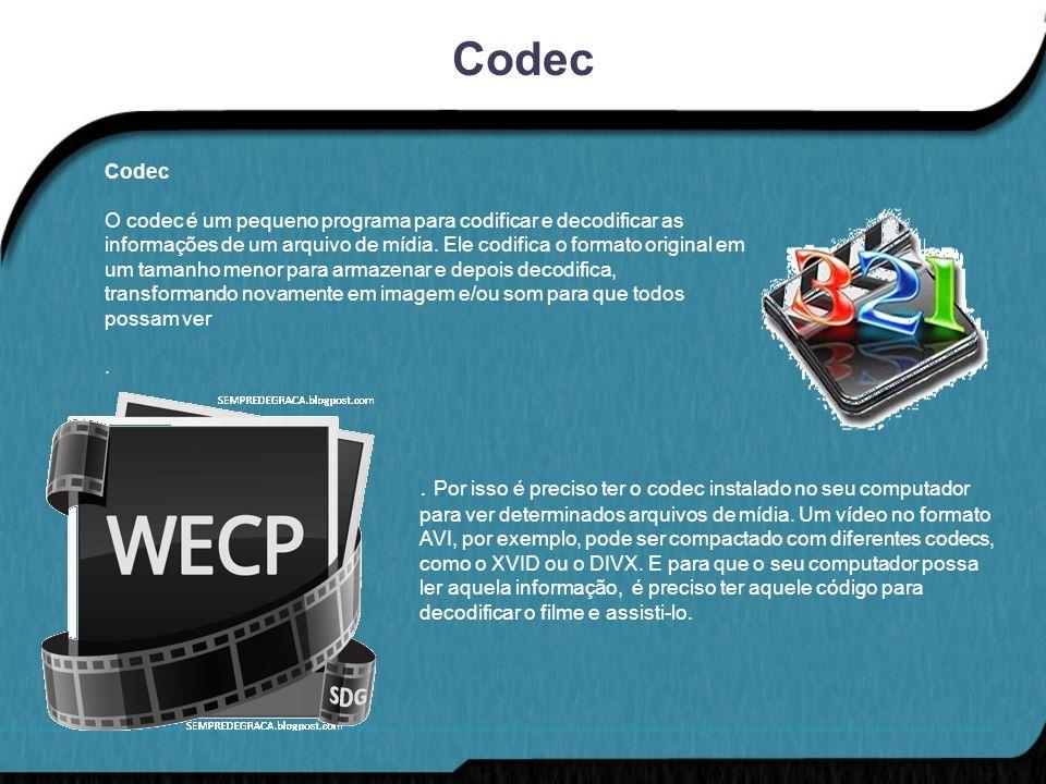 Codec O codec é um pequeno programa para codificar e decodificar as informações de um arquivo de mídia. Ele codifica o formato original em um tamanho