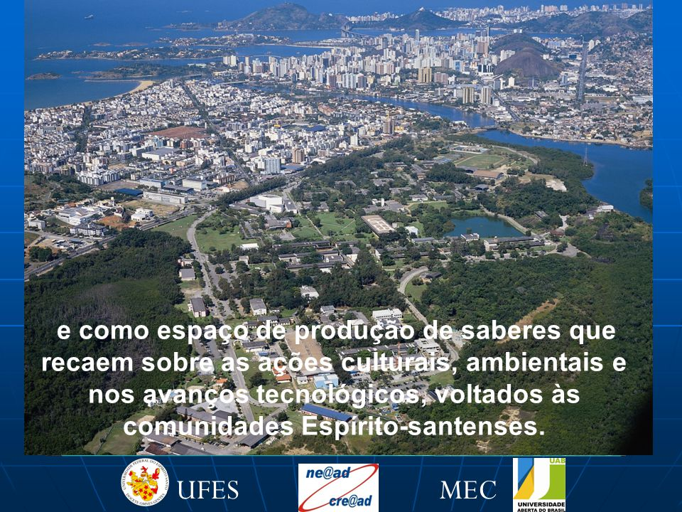 A Universidade pública como polo irradiador de desenvolvimento e como espaço de produção de saberes que recaem sobre as ações culturais, ambientais e nos avanços tecnológicos, voltados às comunidades Espírito-santenses.