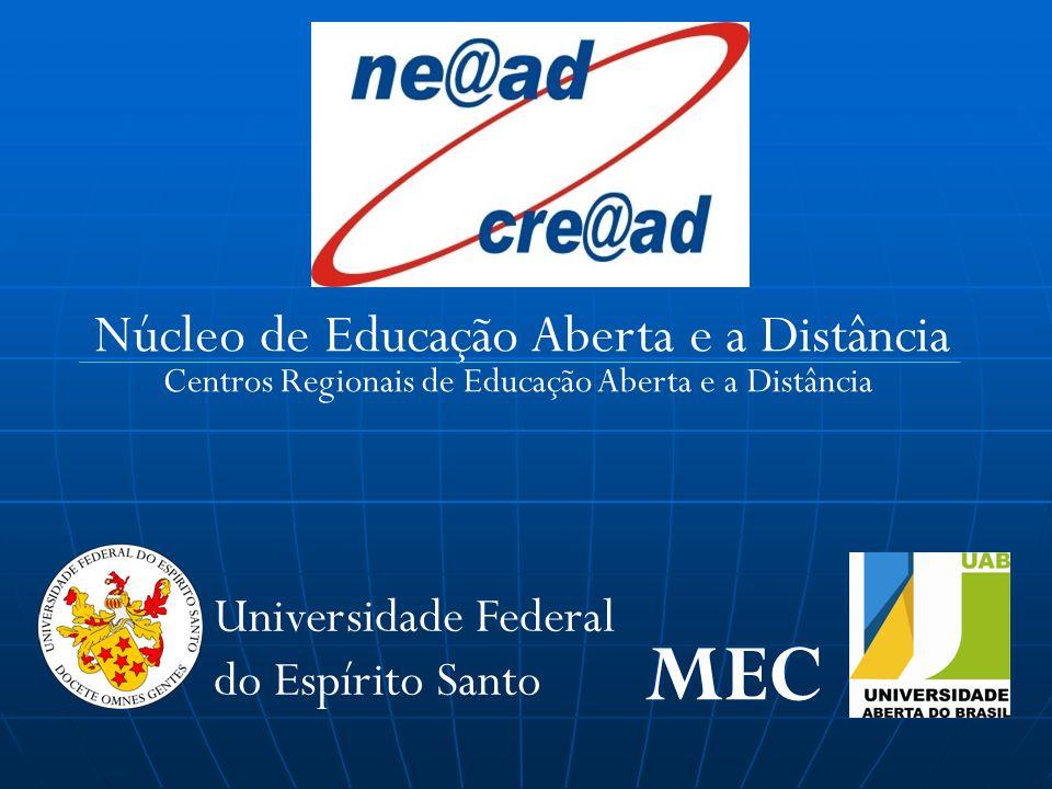 Núcleo de Educação Aberta e a Distância Centros Regionais de Educação Aberta e a Distância MEC Universidade Federal do Espírito Santo