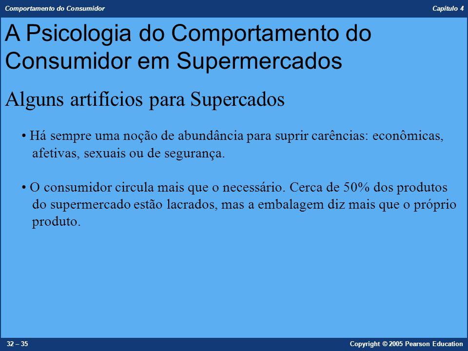 Comportamento do Consumidor Capítulo 4 32 – 35Copyright © 2005 Pearson Education Há sempre uma noção de abundância para suprir carências: econômicas,
