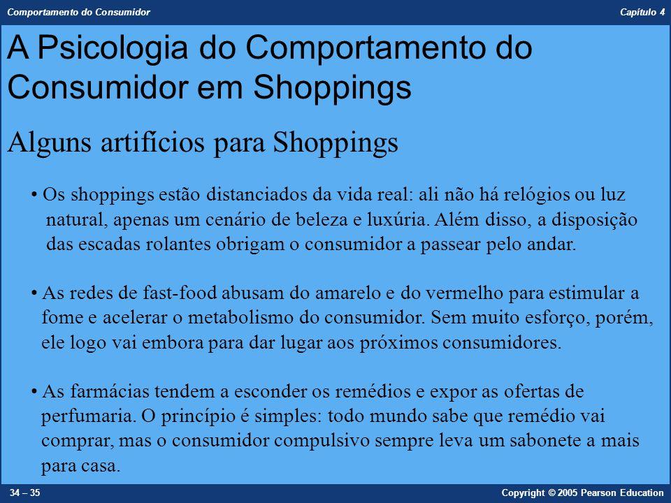 Comportamento do Consumidor Capítulo 4 34 – 35Copyright © 2005 Pearson Education A Psicologia do Comportamento do Consumidor em Shoppings Alguns artif