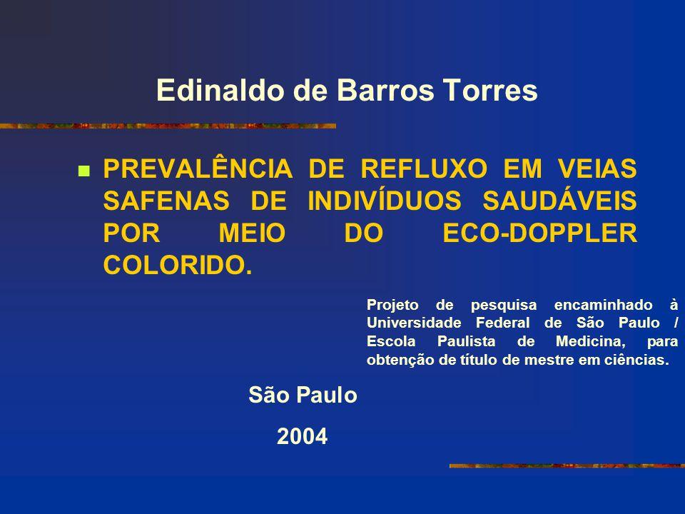Edinaldo de Barros Torres PREVALÊNCIA DE REFLUXO EM VEIAS SAFENAS DE INDIVÍDUOS SAUDÁVEIS POR MEIO DO ECO-DOPPLER COLORIDO. São Paulo 2004 Projeto de