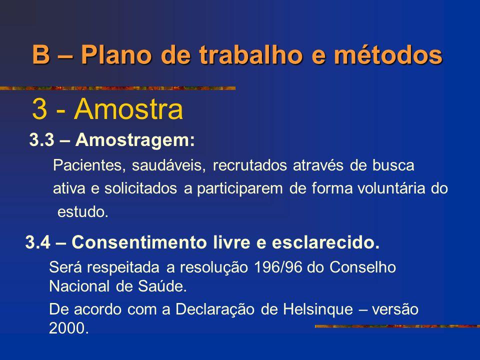 3 - Amostra 3.3 – Amostragem: Pacientes, saudáveis, recrutados através de busca ativa e solicitados a participarem de forma voluntária do estudo. B –
