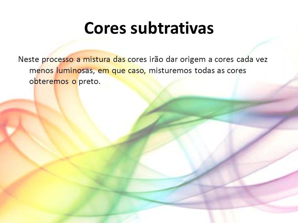Cores subtrativas Neste processo a mistura das cores irão dar origem a cores cada vez menos luminosas, em que caso, misturemos todas as cores obteremo