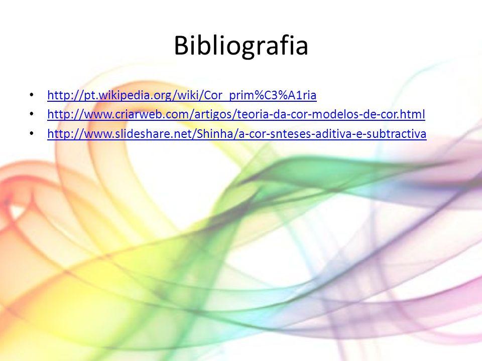 Bibliografia http://pt.wikipedia.org/wiki/Cor_prim%C3%A1ria http://www.criarweb.com/artigos/teoria-da-cor-modelos-de-cor.html http://www.slideshare.ne