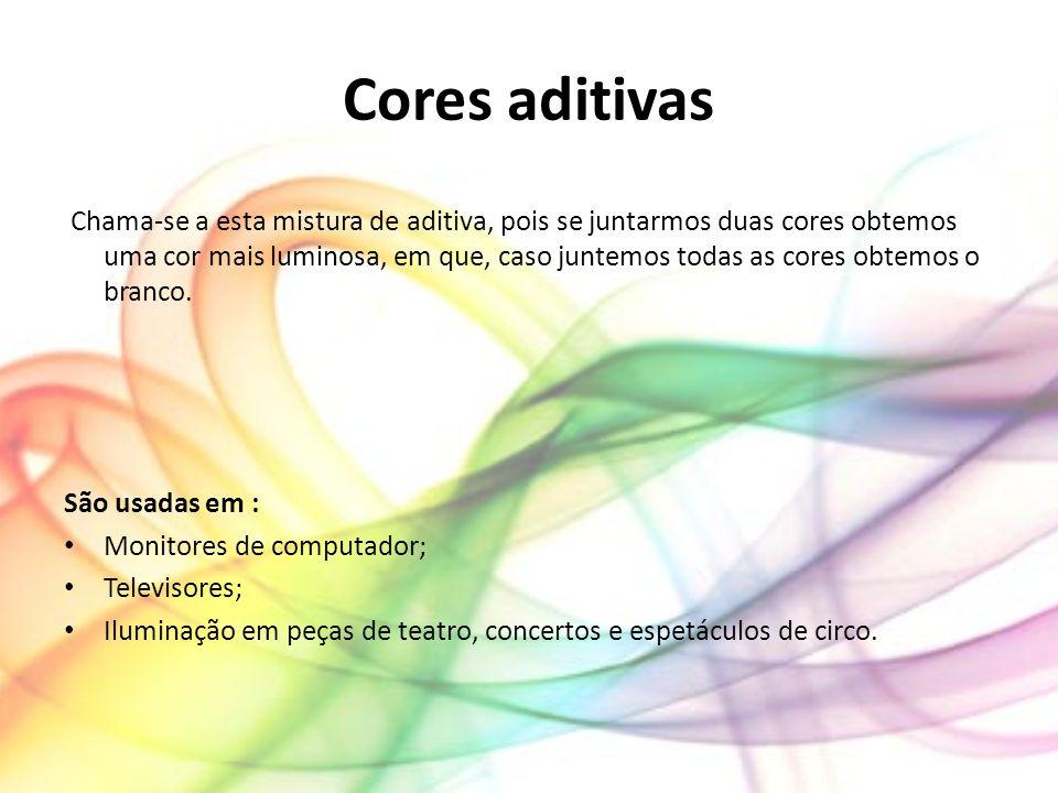 Cores aditivas Chama-se a esta mistura de aditiva, pois se juntarmos duas cores obtemos uma cor mais luminosa, em que, caso juntemos todas as cores ob