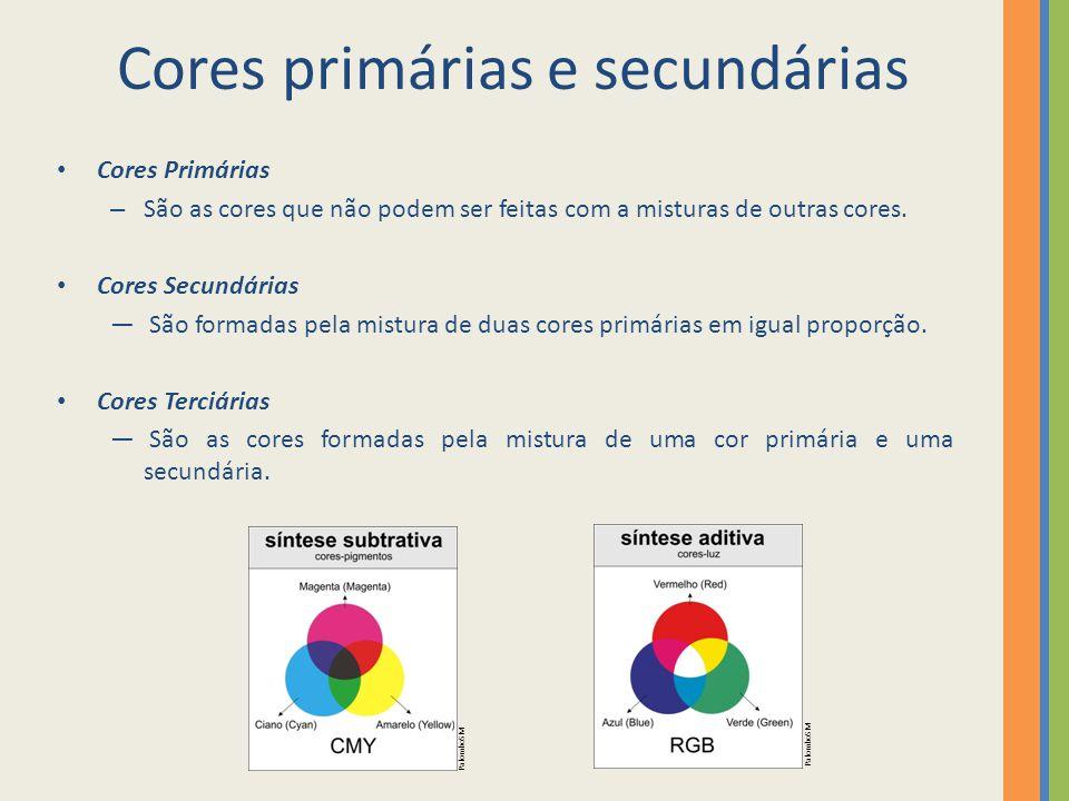 Cores primárias e secundárias Cores Primárias – São as cores que não podem ser feitas com a misturas de outras cores. Cores Secundárias ― São formadas