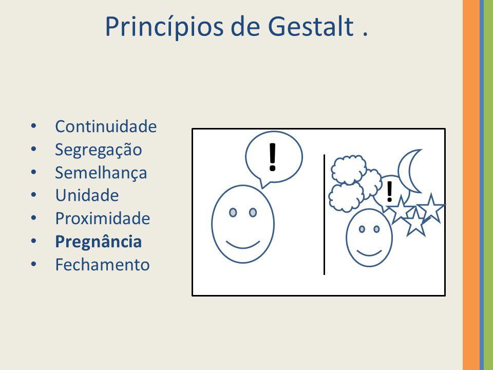 Princípios de Gestalt. Continuidade Segregação Semelhança Unidade Proximidade Pregnância Fechamento ! ! ! !