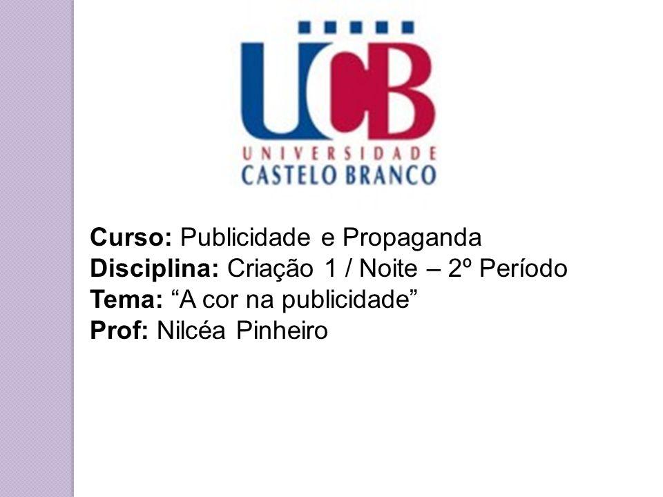 """Curso: Publicidade e Propaganda Disciplina: Criação 1 / Noite – 2º Período Tema: """"A cor na publicidade"""" Prof: Nilcéa Pinheiro"""