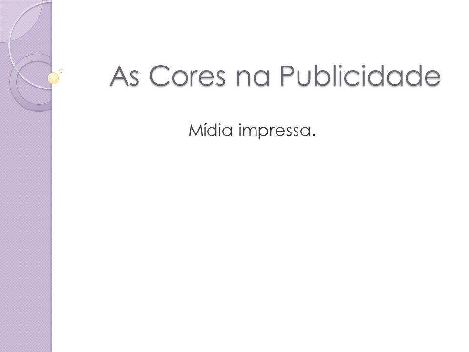 As Cores na Publicidade As Cores na Publicidade Mídia impressa.
