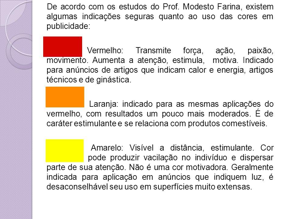 De acordo com os estudos do Prof. Modesto Farina, existem algumas indicações seguras quanto ao uso das cores em publicidade: Vermelho: Transmite força