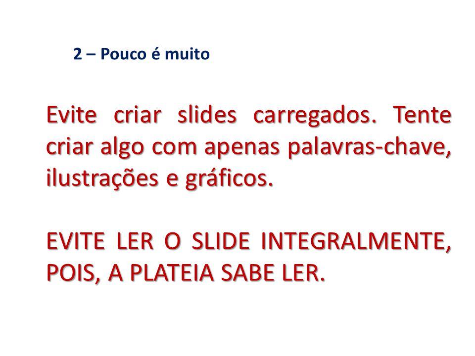 2 – Pouco é muito Evite criar slides carregados.