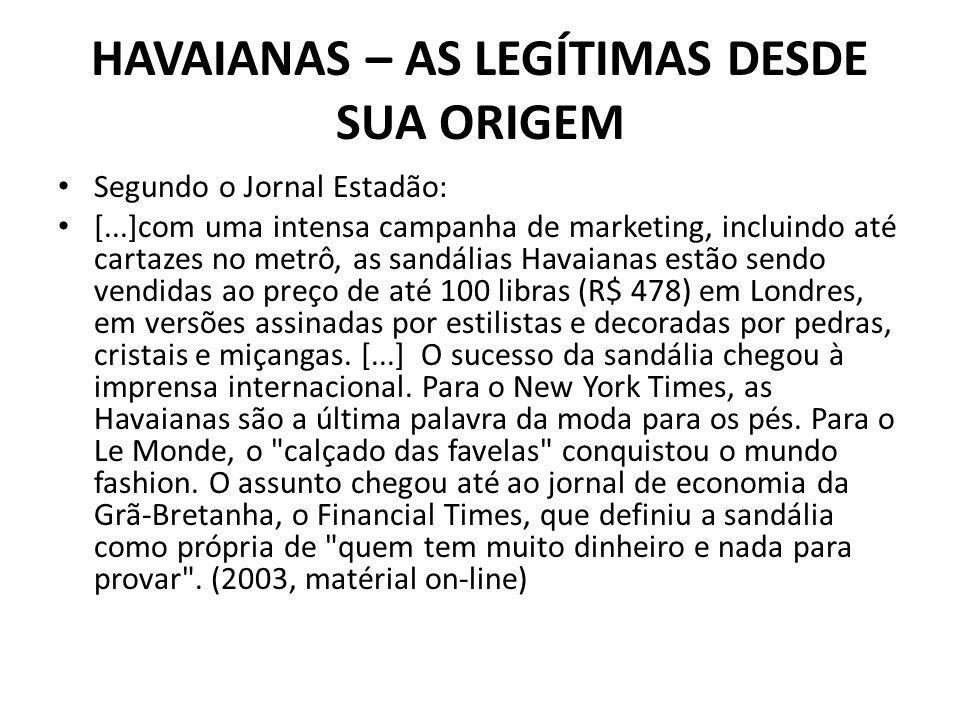 HAVAIANAS – AS LEGÍTIMAS DESDE SUA ORIGEM Segundo o Jornal Estadão: [...]com uma intensa campanha de marketing, incluindo até cartazes no metrô, as sa