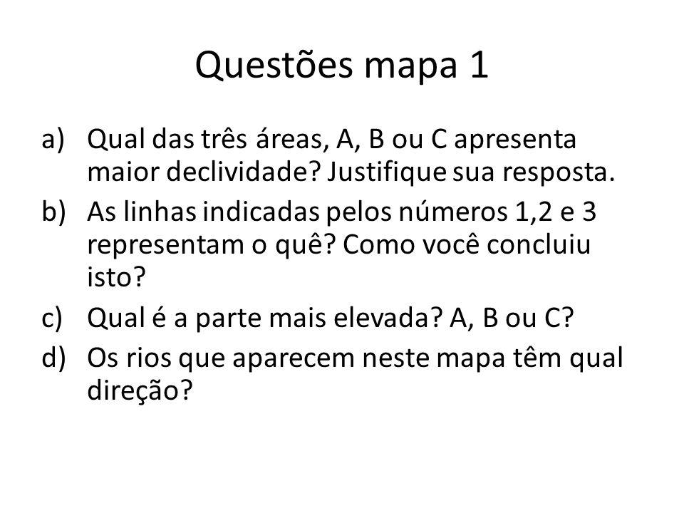 Questões mapa 1 a)Qual das três áreas, A, B ou C apresenta maior declividade? Justifique sua resposta. b)As linhas indicadas pelos números 1,2 e 3 rep