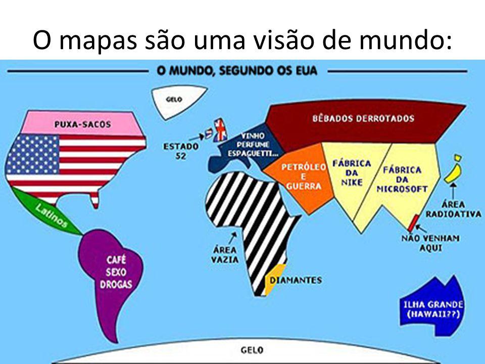 O mapas são uma visão de mundo: