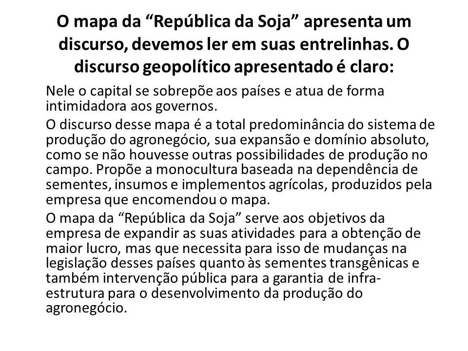 """O mapa da """"República da Soja"""" apresenta um discurso, devemos ler em suas entrelinhas. O discurso geopolítico apresentado é claro: Nele o capital se so"""