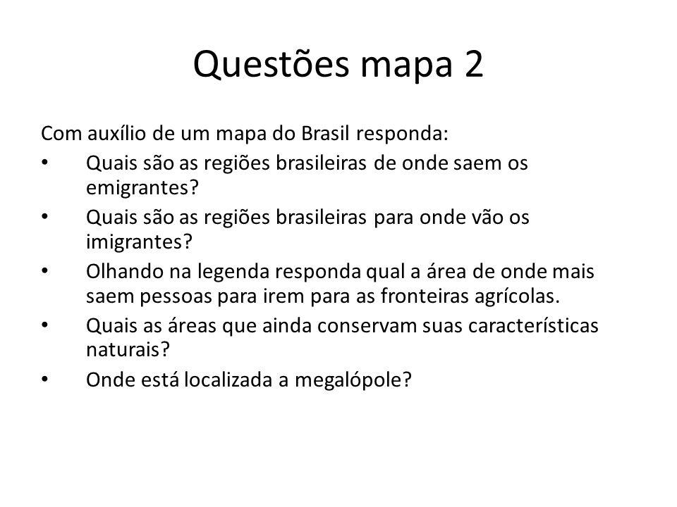Questões mapa 2 Com auxílio de um mapa do Brasil responda: Quais são as regiões brasileiras de onde saem os emigrantes? Quais são as regiões brasileir