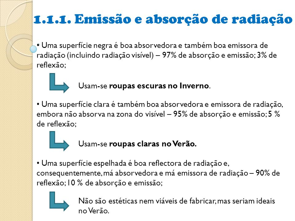 1.1.1. Emissão e absorção de radiação Uma superfície negra é boa absorvedora e também boa emissora de radiação (incluindo radiação visível) – 97% de a