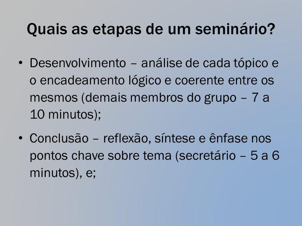 Quais as etapas de um seminário? Desenvolvimento – análise de cada tópico e o encadeamento lógico e coerente entre os mesmos (demais membros do grupo