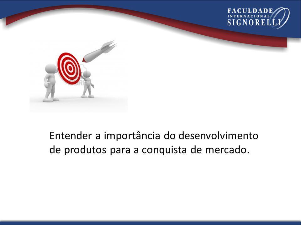 Entender a importância do desenvolvimento de produtos para a conquista de mercado.