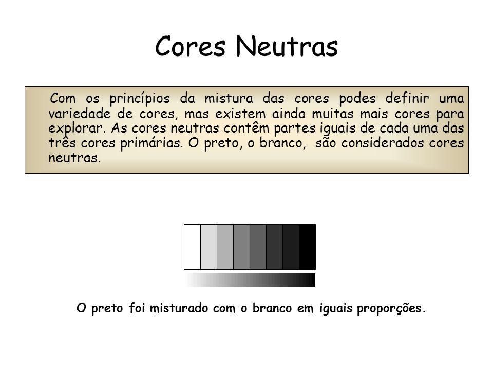 Cores Neutras Com os princípios da mistura das cores podes definir uma variedade de cores, mas existem ainda muitas mais cores para explorar. As cores