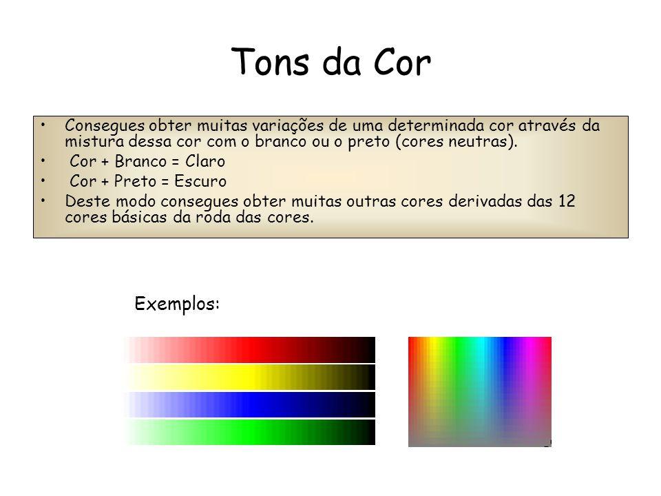 Tons da Cor Consegues obter muitas variações de uma determinada cor através da mistura dessa cor com o branco ou o preto (cores neutras). Cor + Branco