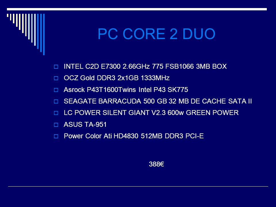 PC CORE 2 DUO IINTEL C2D E7300 2.66GHz 775 FSB1066 3MB BOX OOCZ Gold DDR3 2x1GB 1333MHz AAsrock P43T1600Twins Intel P43 SK775 SSEAGATE BARRACU