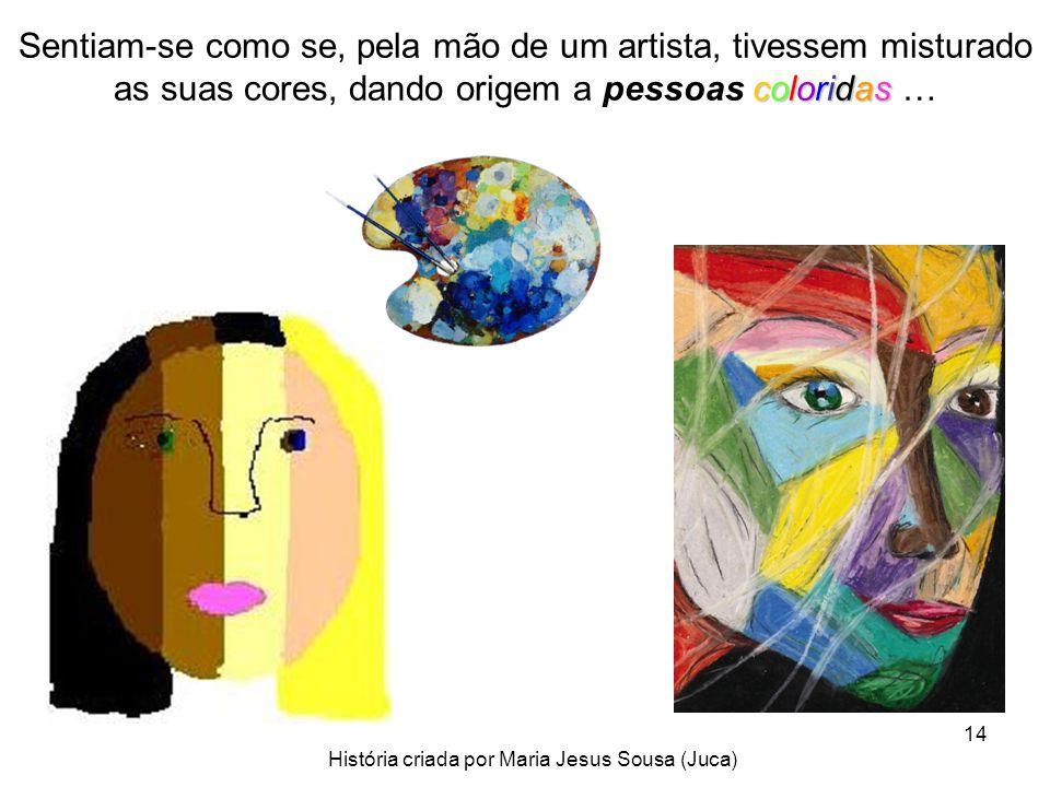 14 Sentiam-se como se, pela mão de um artista, tivessem misturado as suas cores, dando origem a pessoas c cc coloridas … História criada por Maria Jes