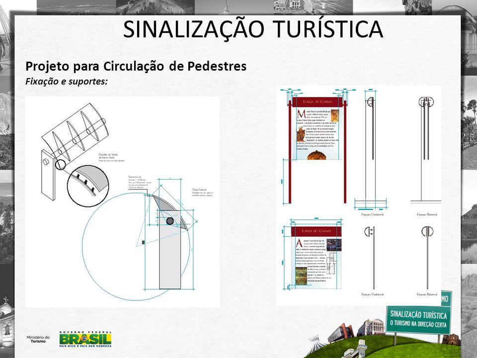 SINALIZAÇÃO TURÍSTICA Projeto para Circulação de Pedestres Fixação e suportes: