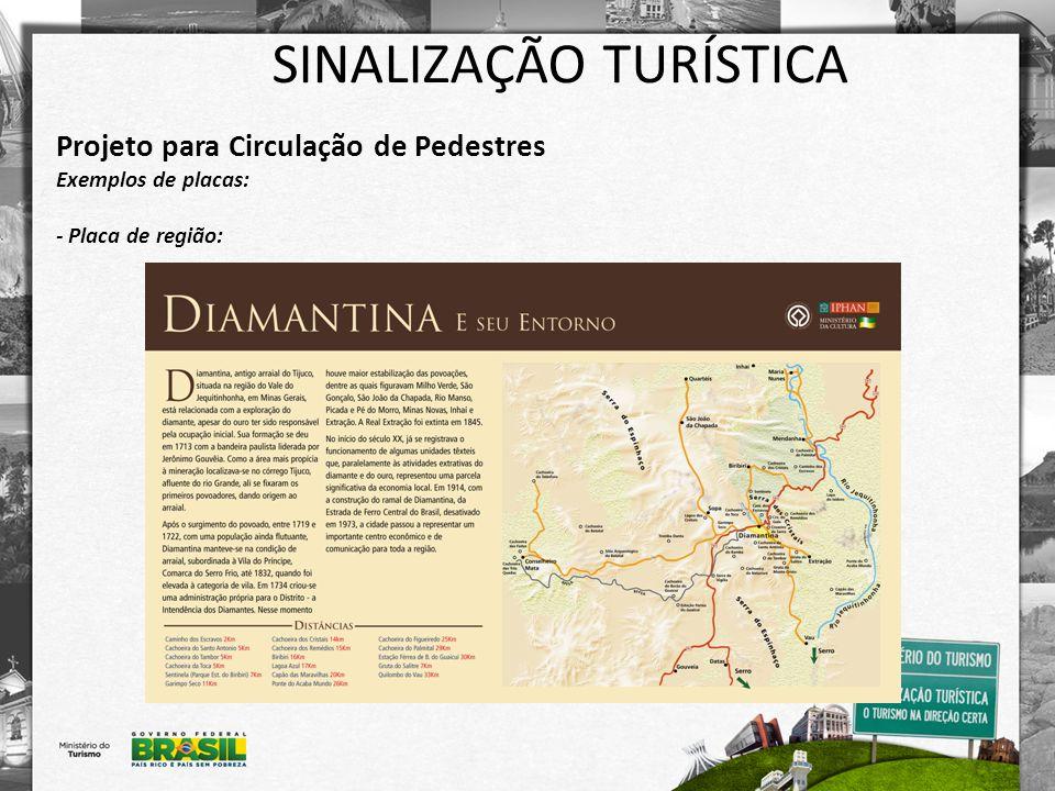 SINALIZAÇÃO TURÍSTICA Projeto para Circulação de Pedestres Exemplos de placas: - Placa de região: