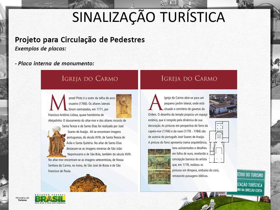 SINALIZAÇÃO TURÍSTICA Projeto para Circulação de Pedestres Exemplos de placas: - Placa interna de monumento: