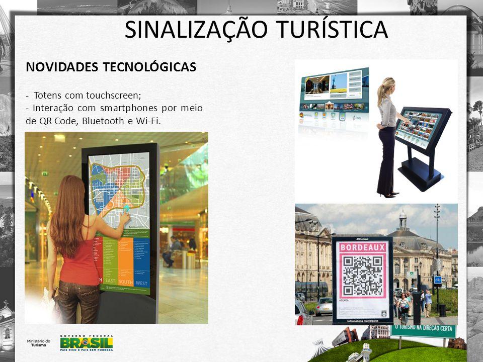 SINALIZAÇÃO TURÍSTICA NOVIDADES TECNOLÓGICAS - Totens com touchscreen; - Interação com smartphones por meio de QR Code, Bluetooth e Wi-Fi.