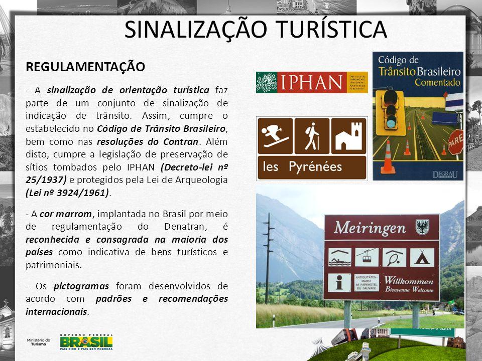 SINALIZAÇÃO TURÍSTICA PRINCÍPIOS Legalidade: -Cumprir o disposto no Código de Trânsito Brasileiro e nas Resoluções do Contran; -Cumprir a legislação de preservação de sítios tombados pelo Iphan e protegidos pela lei de Arqueologia.