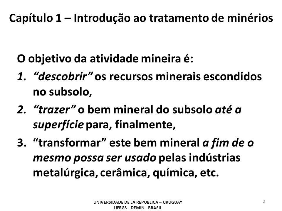 """Capítulo 1 – Introdução ao tratamento de minérios O objetivo da atividade mineira é: 1.""""descobrir"""" os recursos minerais escondidos no subsolo, 2.""""traz"""