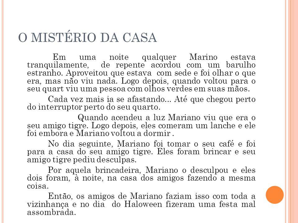 O MISTÉRIO DA CASA Em uma noite qualquer Marino estava tranquilamente, de repente acordou com um barulho estranho.