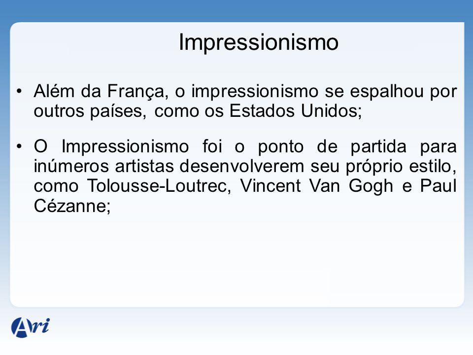 Impressionismo Além da França, o impressionismo se espalhou por outros países, como os Estados Unidos; O Impressionismo foi o ponto de partida para in