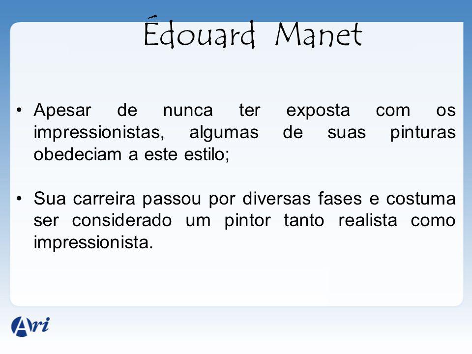 Édouard Manet Apesar de nunca ter exposta com os impressionistas, algumas de suas pinturas obedeciam a este estilo; Sua carreira passou por diversas f
