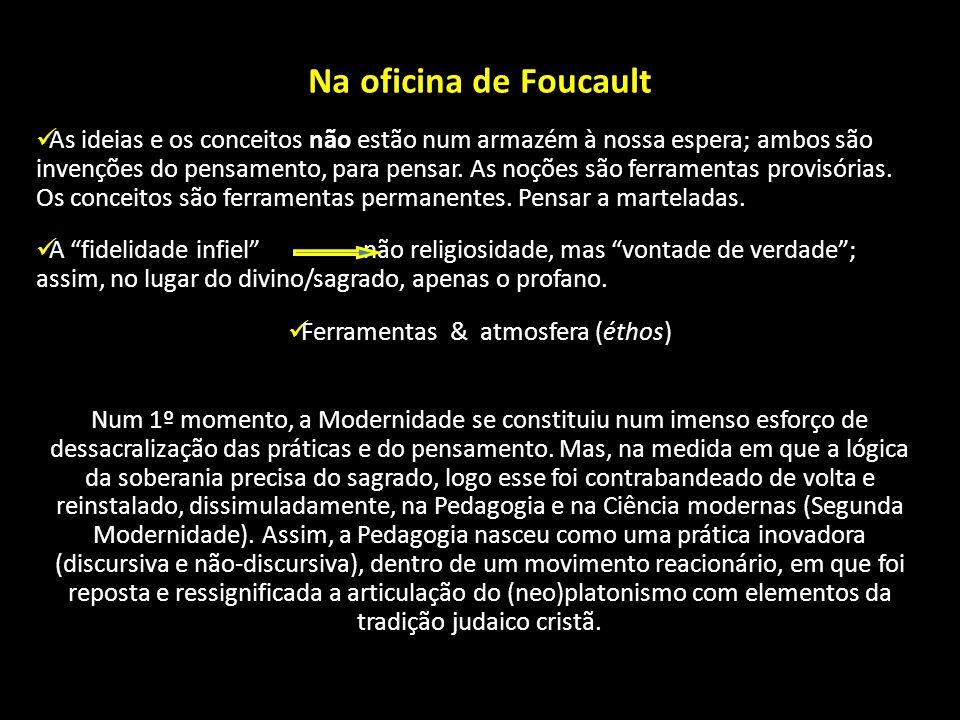 Na oficina de Foucault As ideias e os conceitos não estão num armazém à nossa espera; ambos são invenções do pensamento, para pensar. As noções são fe