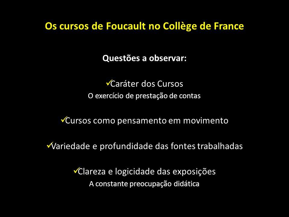 Os cursos de Foucault no Collège de France Questões a observar: Caráter dos Cursos O exercício de prestação de contas Cursos como pensamento em movime