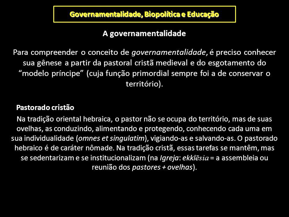 Governamentalidade, Biopolítica e Educação A governamentalidade Para compreender o conceito de governamentalidade, é preciso conhecer sua gênese a par